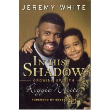 In His Shadow: Growing Up With Reggie White by Jeremy White